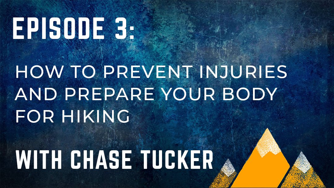 OPP #003: How to Prevent Injuries and Prepare Your Body for Hiking with Chase Tucker