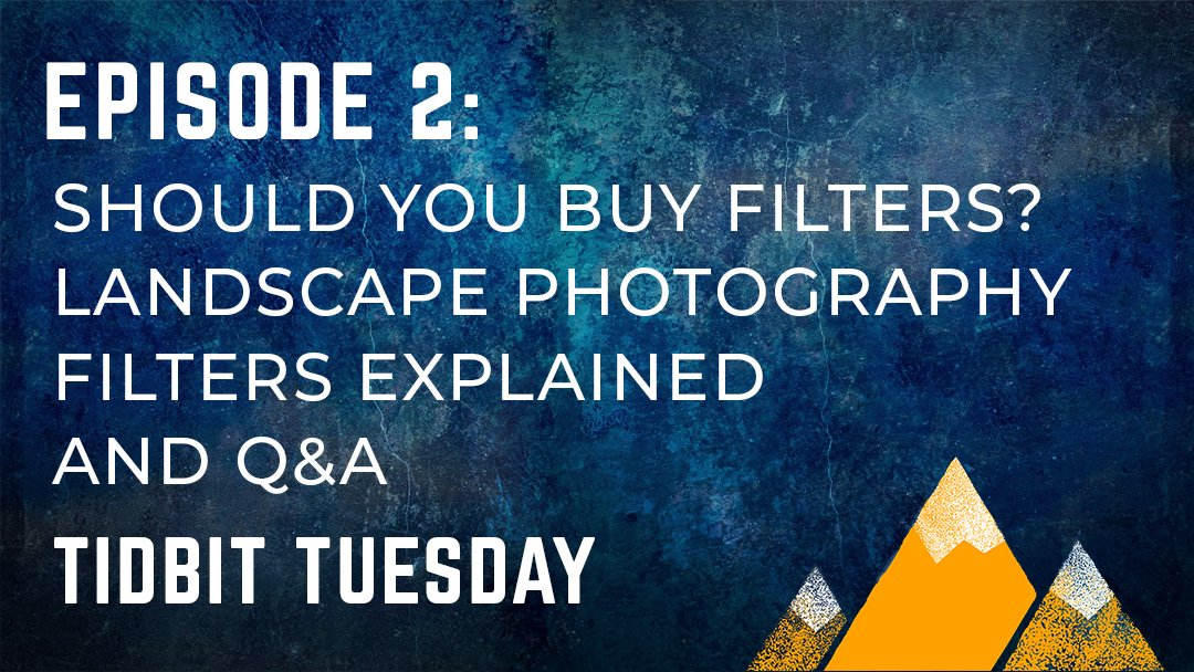 OPP #002: TIDBIT TUESDAY – Should you Buy Filters? Landscape Photography Filters Explained