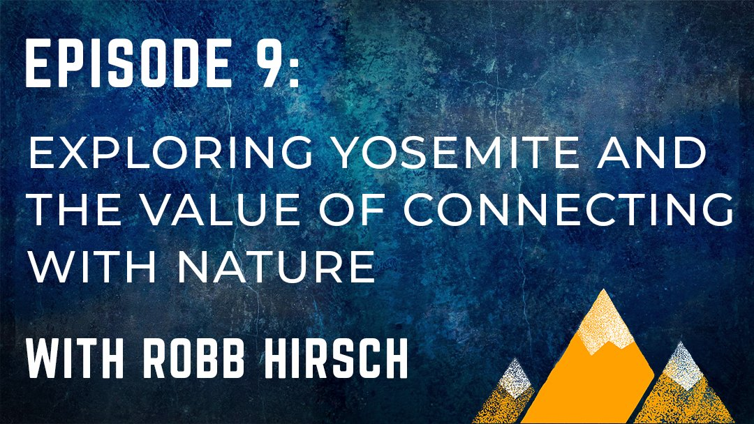 Read more about the article OPP #009: Exploring Yosemite and the Value of Connecting With Nature With Robb Hirsch