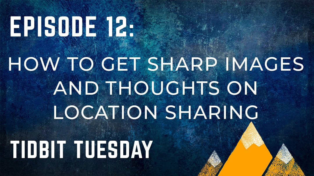 Read more about the article OPP #012: TIDBIT TUESDAY – How to Get Sharp Images & Thoughts on Location Sharing