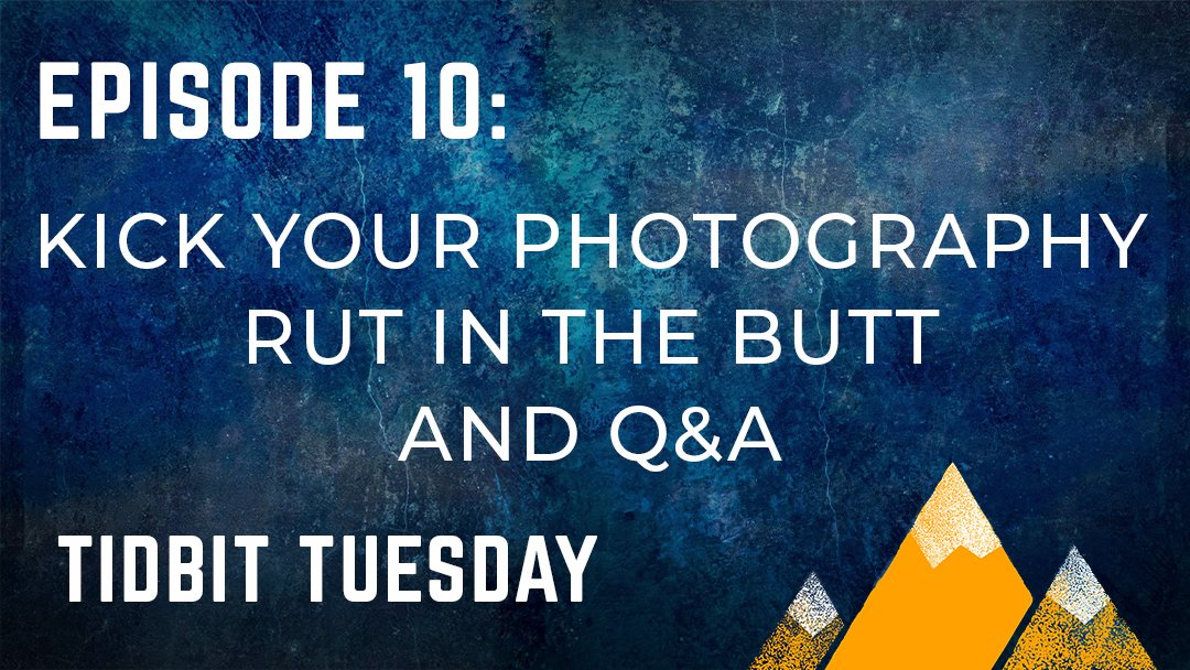 Read more about the article OPP #010: TIDBIT TUESDAY – Kick Your Photography Rut in the Butt and Q&A